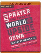 The Prayer That Turns the World Upside Down: The Lord's Prayer as a Manifesto for Revolution - unabridged edition on MP3-CD