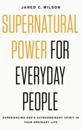 Supernatural Power for Everyday People: Experiencing God's Extraordinary Spirit in Your Ordinary Life - unabridged edition on CD