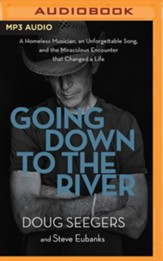 Going Down to The River: A Homeless Musician, an Unforgettable Song, and the Miraculous Encounter that Changed a Life - unabridged edition on MP3-CD