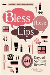 Bless These Lips: 40 Days of Spiritual Renewal