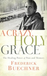 Crazy, Holy Grace: The Healing Power of Pain and Memory - unabridged edition on CD
