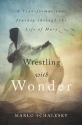 Wrestling With Wonder: A Transformational Journey through the Life of Mary - eBook