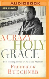 Crazy, Holy Grace: The Healing Power of Pain and Memory - unabridged edition on MP3-CD - Slightly Imperfect