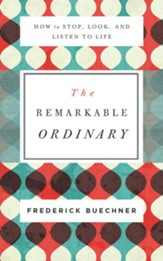 Remarkable Ordinary: How to Stop, Look, and Listen to Life - unabridged edition on CD