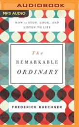 Remarkable Ordinary: How to Stop, Look, and Listen to Life - unabridged edition on MP3-CD