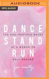 Dance, Stand, Run: The God-Inspired Moves of a Woman on Holy Ground - unabridged edition on MP3-CD
