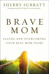 Brave Mom: Facing and Overcoming Your Real Mom Fears - eBook