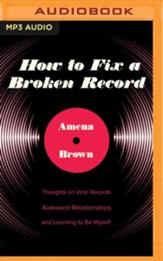 How to Fix a Broken Record: Thoughts on Vinyl Records, Awkward Relationships, and Learning to Be Myself - unabridged edition on MP3-CD
