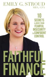 Faithful Finance: 10 Secrets to Move from Fearful Insecurity to Confident Control - unabridged edition on CD