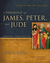 A Theology of James, Peter, and Jude: Living in the Light of the Coming King - eBook