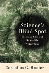 Science's Blind Spot: The Unseen Religion of Scientific Naturalism - eBook