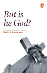 But is He God?: A Fresh Look at the Identity of Jesus - eBook