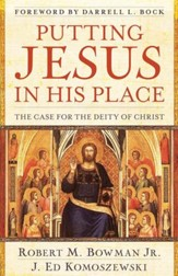 Putting Jesus in His Place: The Case for the Deity of Christ - eBook