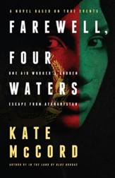 Farewell, Four Waters: One Aid Workers Sudden Escape from Afghanistan. A Novel Based on True Events / New edition - eBook