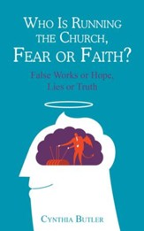 Who Is Running the Church, Fear or Faith?: False Works or Hope, Lies or Truth - eBook