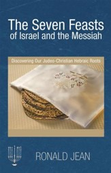 The Seven Feasts of Israel and the Messiah: Discovering Our Judeo-Christian Hebraic Roots - eBook