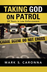 Taking God on Patrol: 28 Years in Law Enforcement - eBook