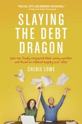 Slaying the Debt Dragon: How One Family Conquered Their Money Monster and Found an Inspired Happily Ever After - eBook