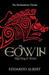 Edwin, High King of Britain, Northumbrian Thrones Series #1