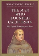 The Man Who Founded California: The Life of Saint Junipero Serra