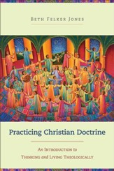 Practicing Christian Doctrine: An Introduction to Thinking and Living Theologically - eBook
