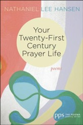 Your Twenty-First Century Prayer Life: Poems