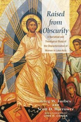 Raised from Obscurity: A Narratival and Theological Study of the Characterization of Women in Luke-Acts
