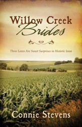 Willow Creek Brides: Three Loves Are Sweet Surprises in Historic Iowa - eBook