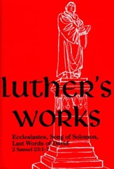 Luther's Works [LW] Volume 15: Ecclesiastes, Song of Solomon, and the Last Word