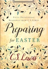 Preparing for Easter: Fifty Devotional Readings from C.S. Lewis