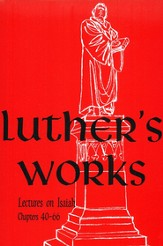 Luther's Works [LW] Volume 17: Lectures on Isaiah 40-66