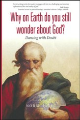 Why on Earth do you still wonder about God?: Dancing with Doubt