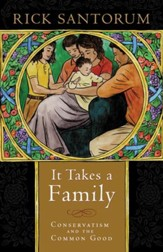 It Takes a Family: Conservatism and the Common Good / Digital original - eBook