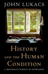 History and the Human Condition: A Historian's Pursuit of Knowledge / Digital original - eBook