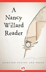A Nancy Willard Reader: Selected Poetry and Prose - eBook