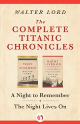 The Complete Titanic Chronicles: A Night to Remember and The Night Lives On - eBook