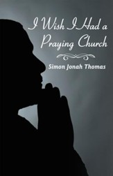 I Wish I Had A Praying Church - eBook