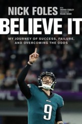 Believe It: My Journey of Success, Failure and Overcoming the Odds