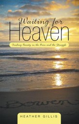 Waiting for Heaven: Finding Beauty in the Pain and the Struggle - eBook