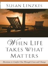 When Life Takes What Matters: Devotions to Comfort You Through Crisis and Change - eBook
