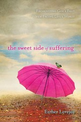 The Sweet Side of Suffering: Recognizing God's Best When Facing Life's Worst - eBook