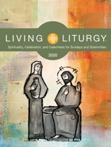 Living Liturgy: Spirituality, Celebration, and Catechesis for Sundays and Solemnities Year A (2020)