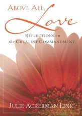 Above All, Love: Reflections on the Greatest Commandment - eBook