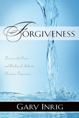 Forgiveness: Discover the Power and Reality of Authentic Christian Forgiveness - eBook