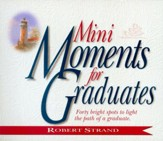 Mini Moments for Graduates: Forty Bright Spots to Light the Path of a Graduate. - eBook