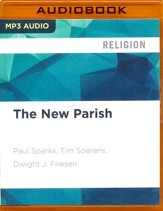 The New Parish: How Neighborhood Churches are Transforming Mission, Discipleship and Community - unabridged audio book on MP3-CD