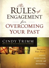 The Rules of Engagement for Overcoming Your Past: Breaking Free From Guilt, Rejection, Abuse, and Betrayal - eBook