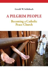 A Pilgrim People: Becoming a Catholic Peace Church