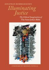 Illuminating Justice The Ethical Imagination of The Saint John's Bible
