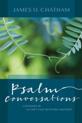 Psalm Conversations: Listening In as They Talk with One Another